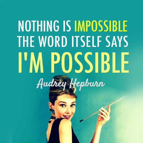 """Nothing is #impossible the word itself says I'm possible."" #AudreyHepburn"